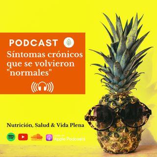 """Síntomas Crónicos que se volvieron """"Normales"""""""