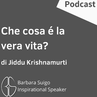 Che Cosa È La Vera Vita? - di Jiddu Krishnamurti