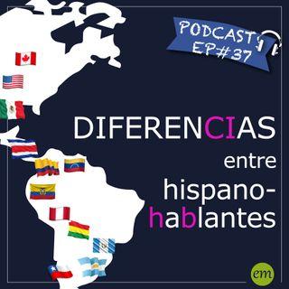 Ep#37 - Diferencias entre hispanohablantes 🇨🇴🇵🇪🇪🇨🇻🇪🇧🇴🇵🇾🇺🇾🇨🇱🇲🇽🇺🇸🇨🇷🇧🇷🇩🇴🇦🇷