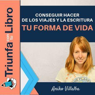 Conseguir hacer de los viajes y la escritura tu forma de vida. Entrevista a Aniko Villalba de Viajando por Ahí