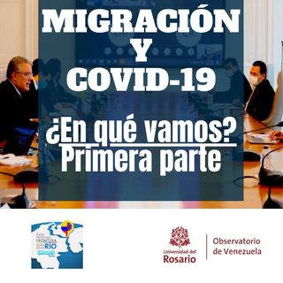 Migración y COVID-19 ¿En qué vamos? I Parte