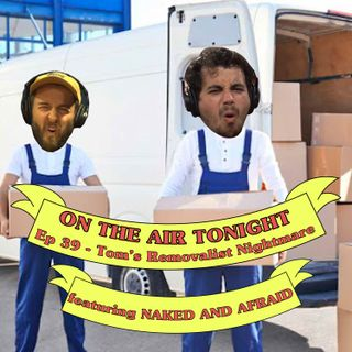 Ep 39 - Tom's Removalist Nightmare (feat. Naked and Afraid)