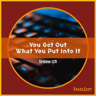 FC 125: You Get Out What You Put Into It