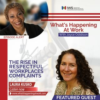 Episode 8 - Why you May Be Seeing An Increase in Respectful Workplace Complaint with Guest Laura Kusko