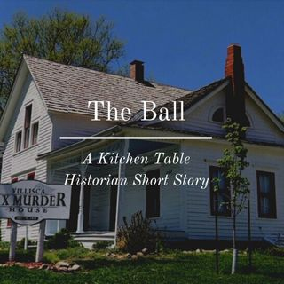 The Ball: A Kitchen Table Historian Short Story