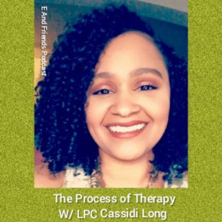 E and Friends Pod Epi -45 - The Process of Therapy w/LPC Cassidi Long
