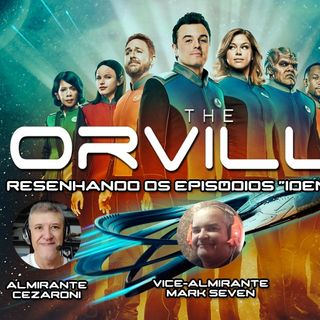 POD03 - ORVILLE Podcast dos ep. Identidy partes I e II