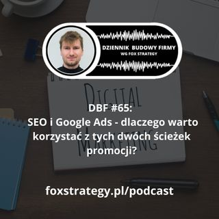 DBF #65: SEO i Google Ads. Dlaczego warto korzystać z tych ścieżek promocji? [MARKETING]