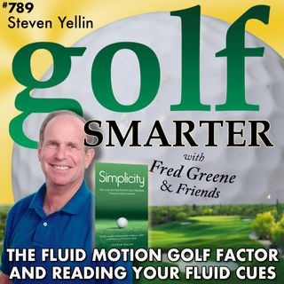 The Fluid Motion Golf Factor and Reading Your Fluid Cues with Steven Yellin