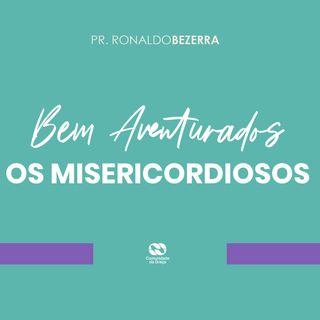 Bem-aventurados os misericordiosos // pr. Ronaldo Bezerra