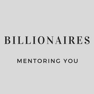 Billionaires Mentoring You