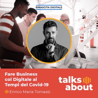 Episodio 39 - Fare Business con il Digitale ai Tempi del Covid19 - Enrico Maria Tomassi