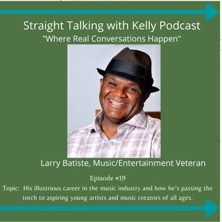 Straight Talking with Kelly-Larry Batiste Music and Entertainment Veteran