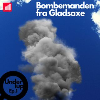 Under Lup #1 Bombemanden fra Gladsaxe