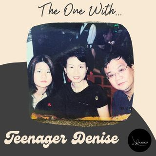 Episode 23: The One With Teenager Denise