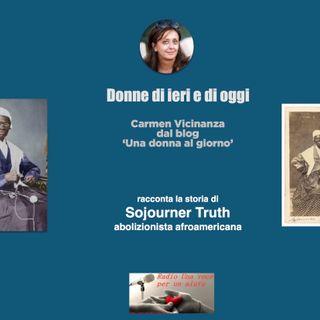 RUBRICA DONNE DI IERI E DI OGGI: Sojourner Truth sostenitrice diritti donne