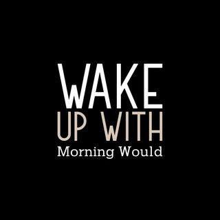 Wake Up With Morning Would 9.24.2020