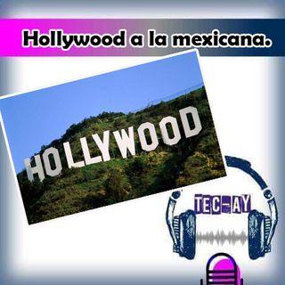 Hollywood a la mexicana.