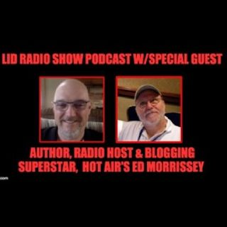 August 15 Lid Radio Show Podcast With Special Guest Ed Morrissey