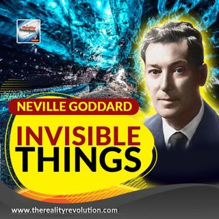 Neville Goddard - Invisible Things