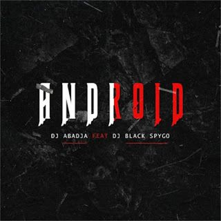 Dj Abadja feat. Dj Black Spygo - Android [Download/Baixar Agora]