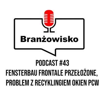 Branżowisko #43 - Fensterbau Frontale przełożone! Problem z recyklingiem okien PCW