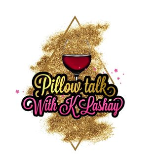 PillowTalk w. K Lashay💕