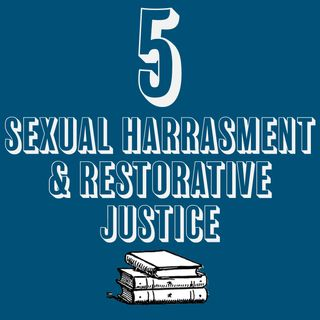 5 - Sexual Harassment & Restorative Justice