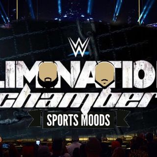 Sports Moods!!! Elimination Chamber AFTERMATH!!!