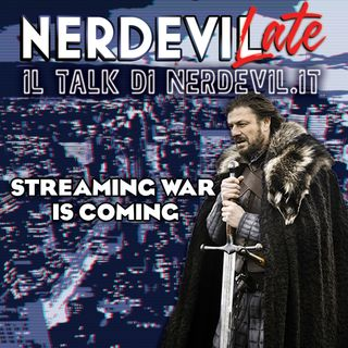 Nerdevilate 27/06/19 - Streaming War is Coming