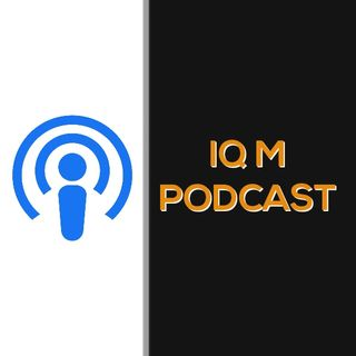 IQ M Podcast Ep. 7