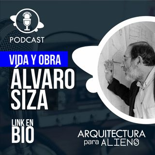 EP.08 ALVARO SIZA CC2 - Vida y Obra - ARQUITECTURA PARA ALIENS