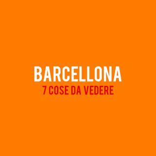 Barcellona : 7 Cose da Vedere