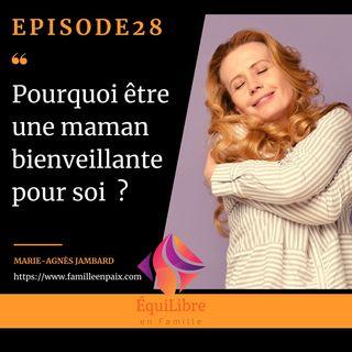 Episode 28 - Pourquoi être une maman bienveillante pour soi ?