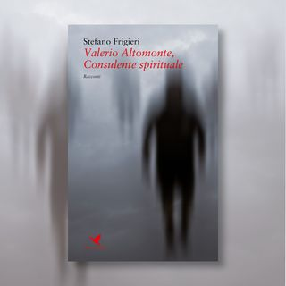 "Ep. 10 - Stefano Frigieri e ""Valerio Altomonte, Consulente spirituale"""