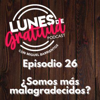 Lunes de Gratitud Episodio 26 ¿Somos más malagradecidos?