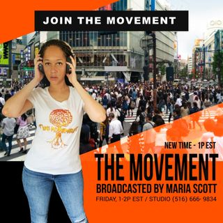 JOIN THE MOVEMENT : NEW TIME : THE MOVEMENT, Broadcasted by MARIA SCOTT :  FRIDAY, 1P EST (516) 666-9834