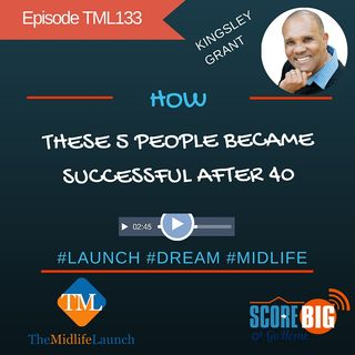 Finding Success After 40 | Kingsley Grant | Episode TML133