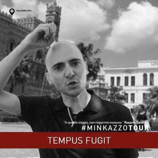 #05 - Tempus fugit - Pensaci. #MINKAZZOTOUR