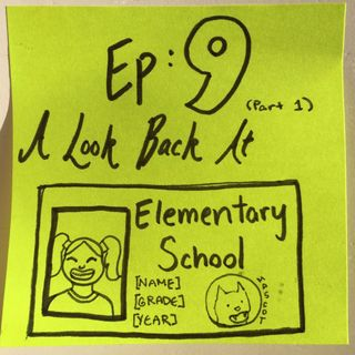 Ep 9.1: A Look Back at Elementary School
