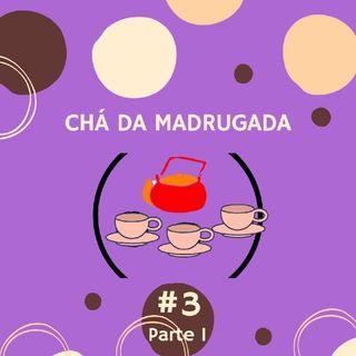 Episódio 11 Parte 1 - Terceiro Chá Da Madrugada.