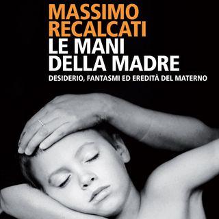 Massimo Recalcati - Le mani della madre - Feltrinelli