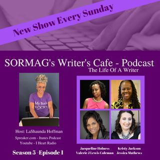 SORMAG's Writer's.Cafe - Seasons 5 - Episode 1 - Jacqueline Holness, Kristy Jackson , Valerie J Lewis Coleman,  Jessica Mathews