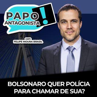 BOLSONARO QUER POLÍCIA PARA CHAMAR DE SUA? - Papo Antagonista com Felipe Moura Brasil, Kim Kataguiri e Helena Mader