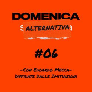 #06- Con Edoardo Mecca - Diffidate dalle imitazioni
