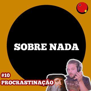 SN EP.10 - REVELADO O MAIOR PROCRASTINADOR DA HISTÓRIA