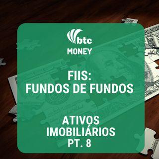 FIIs: Fundos de Fundos - Ativos Imobiliários pt. 8 | BTC Money #25