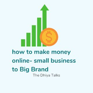 Episode 3 - Small Business To Branded One|How To Make Money Online