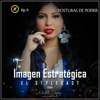 Ep.6 POSTURAS DE PODER