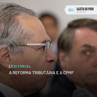Editorial: A reforma tributária e a CPMF